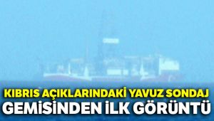 Kıbrıs açıklarındaki Yavuz sondaj gemisinden ilk görüntüler