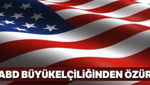 ABD Büyükelçiliğinden özür