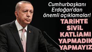 Cumhurbaşkanı Erdoğan: 'Tarihte sivil katliamı yapmadık yapmayız'
