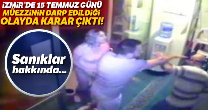 İzmir'de 15 Temmuz günü müezzinin darp edildiği olayda karar çıktı