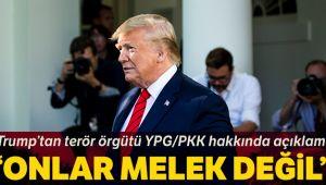 Trump'tan YPG/PKK'ya: 'Onlar melek değil'