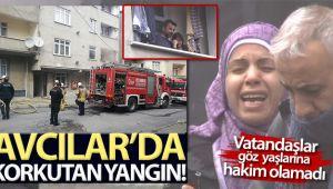 Avcılar'da binada yangın, vatandaşlar göz yaşı döktü