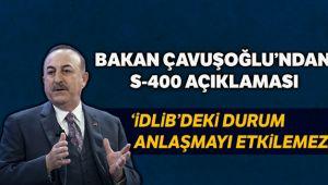 Dışişleri Bakanı Mevlüt Çavuşoğlu, 'İdlib'deki durum Rusya ile S-400 anlaşmasını etkilemeyecek'
