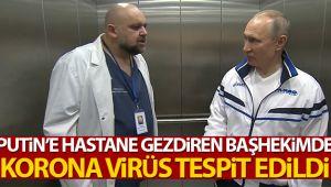 Putin'e eşlik eden başhekimde korona virüs tespit edildi