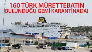 160 Türk mürettebatın bulunduğu gemi karantinaya alındı