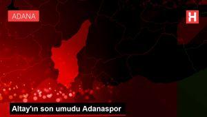 Altay'ın son umudu Adanaspor