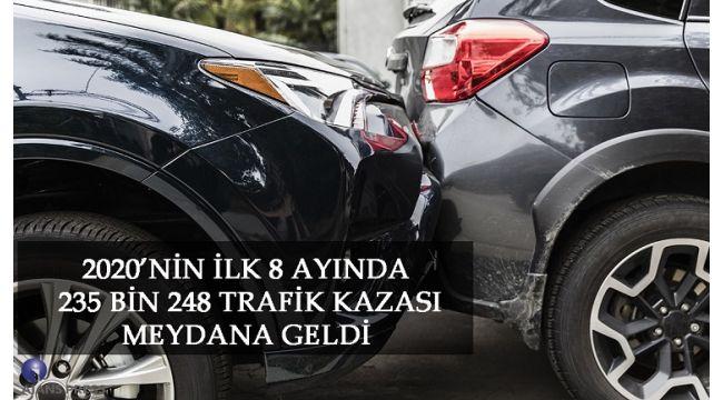 2020'Nin İlk 8 Ayında 235 Bin 248 Trafik Kazası Meydana Geldi